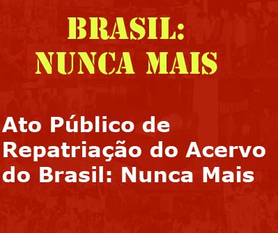 """""""Brasil: Nunca Mais"""":  Ato Público de Repatriação do Acervo"""