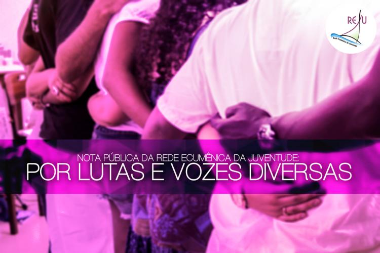 Nota pública da Rede Ecumênica da Juventude (REJU): Por lutas e vozes diversas