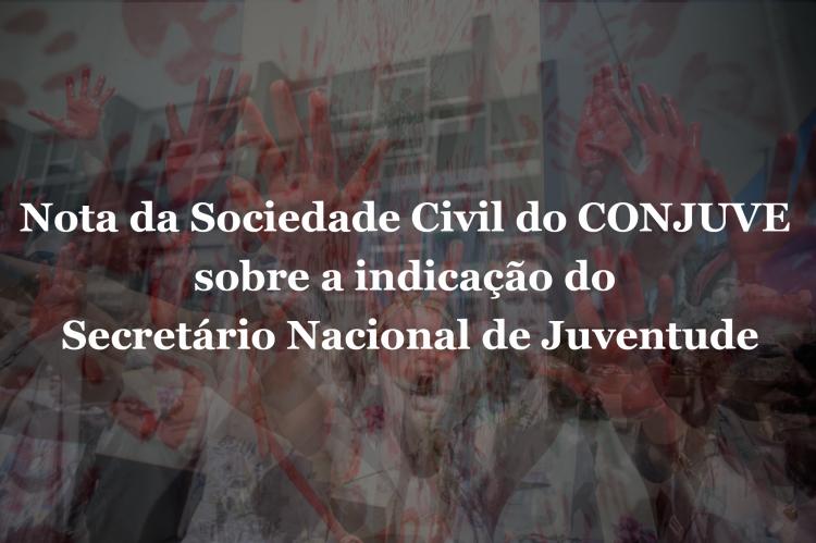 Nota da Sociedade Civil do CONJUVE sobre a indicação do Secretário Nacional de Juventude