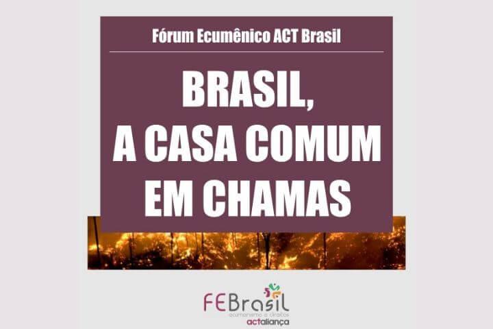 Brasil, a Casa Comum em chamas