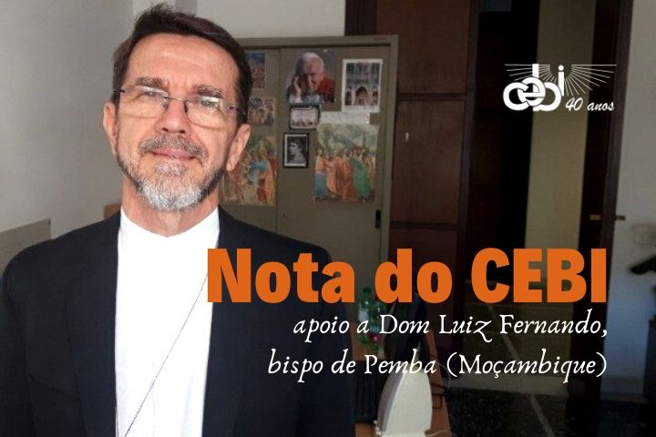CEBI Nacional: Carta em apoio a Dom Luiz Fernando, bispo de Pemba