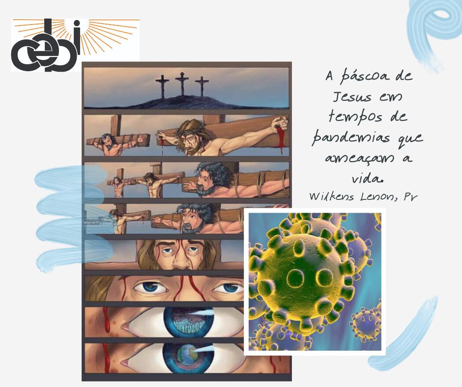 A páscoa de Jesus em tempos de pandemias que ameaçam a vida.