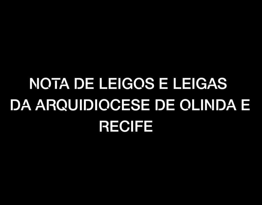 """CEBI PE assina """"Nota de Leigos e Leigas da Arquidiocese de Olinda e Recife"""""""