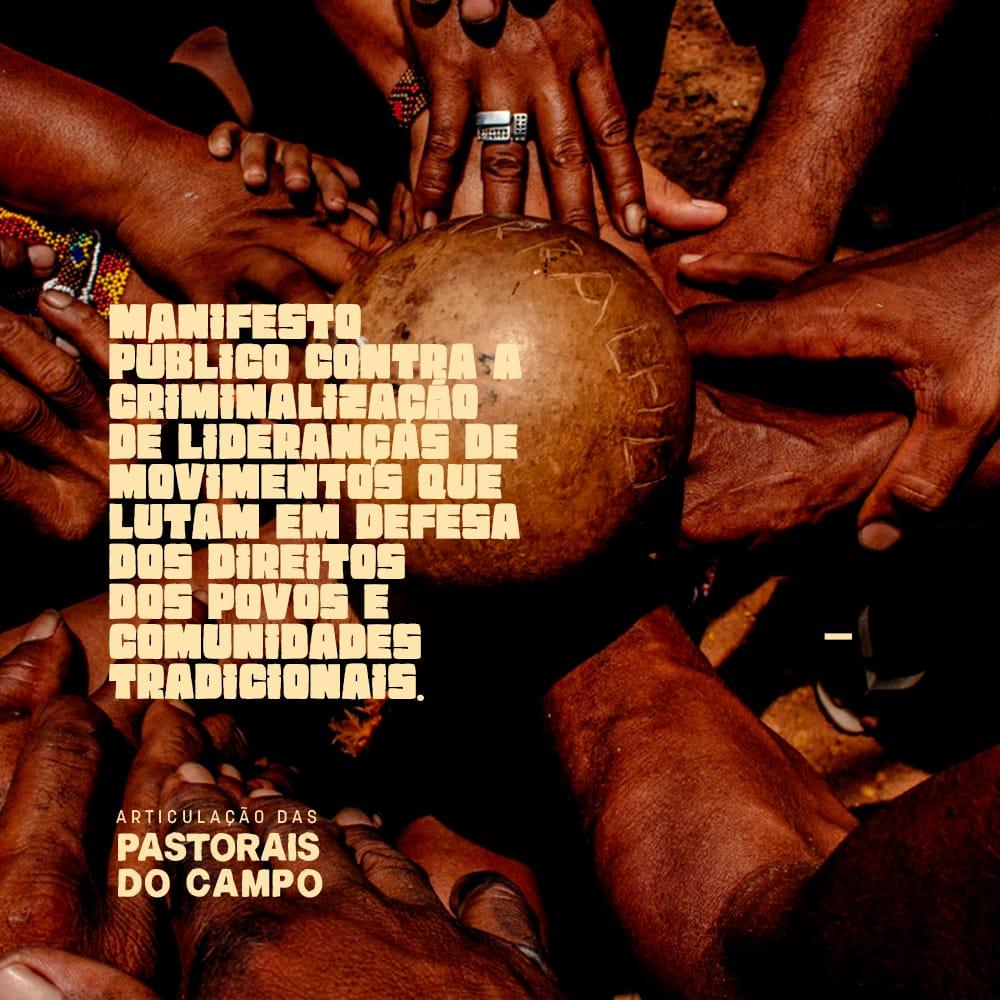 Manifesto Público da Articulação dos Povos e Comunidades Tradicionais e das Pastorais do Campo denuncia a criminalização de lideranças e movimentos sociais