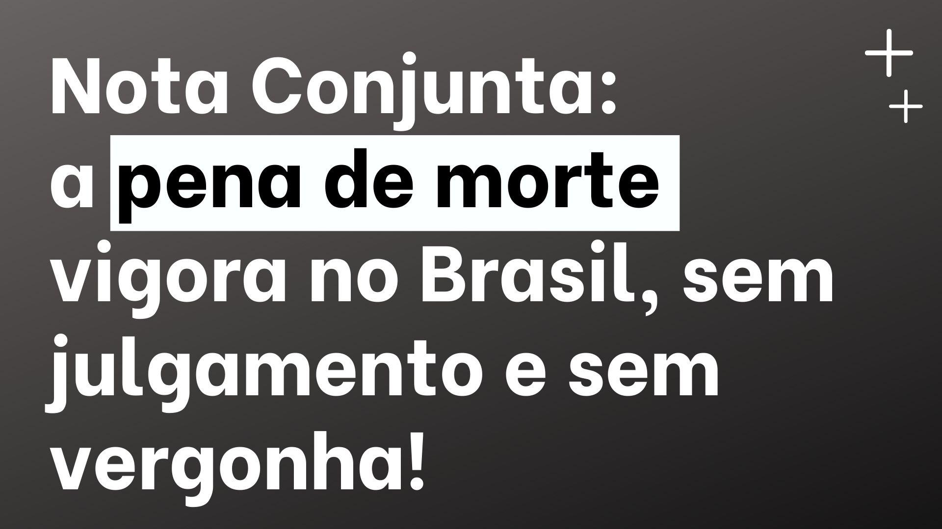 A pena de morte vigora no Brasil, sem julgamento e sem vergonha!