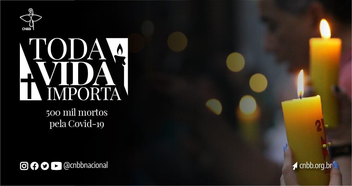TODA VIDA IMPORTA: CNBB prepara mobilização para homenagear 500 mil mortes pelo novo Coronavírus