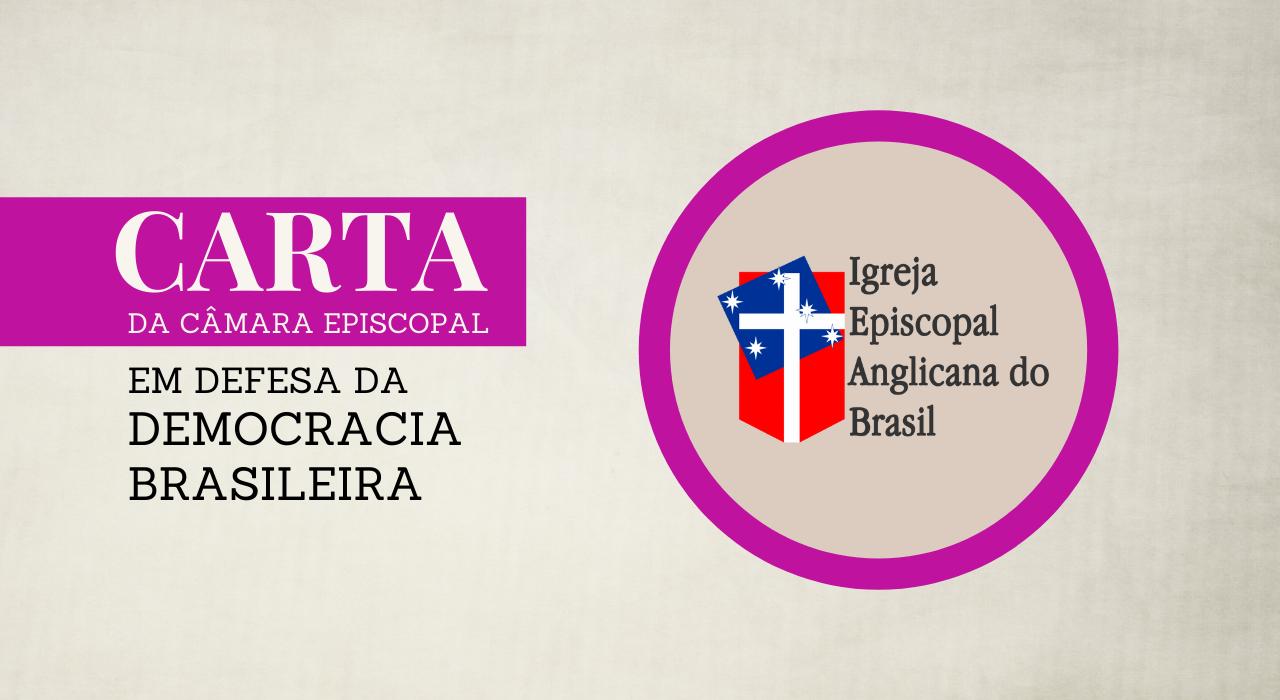 Carta da Câmara Episcopal da Igreja Episcopal Anglicana do Brasil – Em defesa da Democracia brasileira
