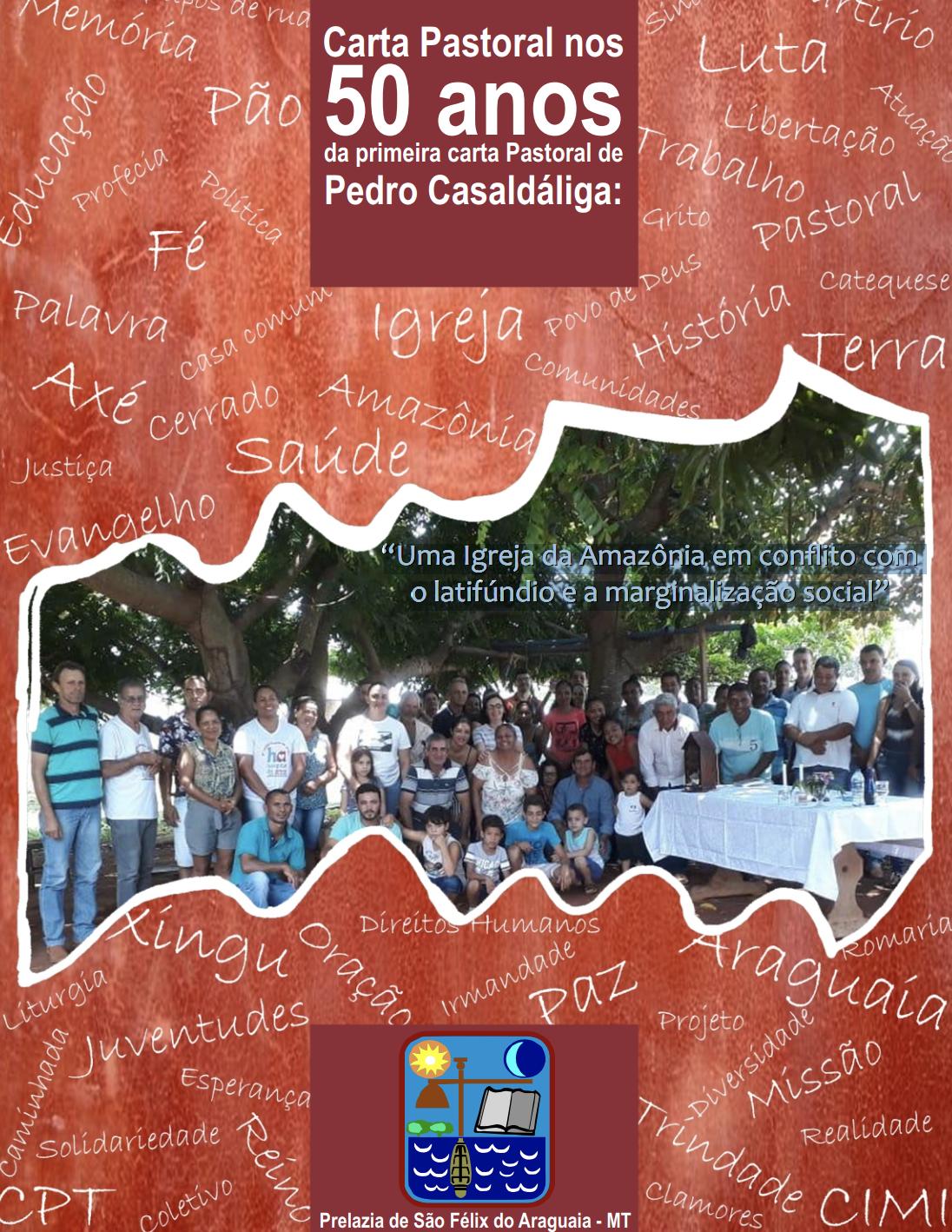 """Carta Pastoral nos 50 anos da primeira Carta Pastoral de Pedro Casaldáliga : """"Uma Igreja da Amazônia em conflito com o latifúndio e a marginalização social"""