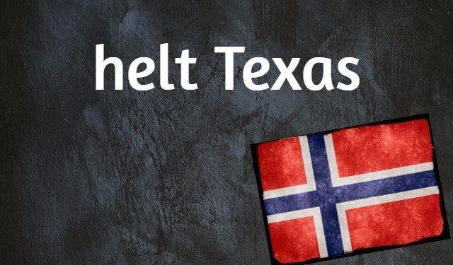 Expresión noruega del día: Helt Texas – Noruega