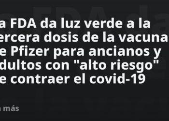 La FDA da luz verde a la tercera dosis de la vacuna de Pfizer para ancianos y adultos con «alto riesgo» de contraer el covid-19 – Mundo
